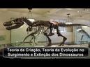 Teoria da Criacao Teoria da evolucão no Surgimento e Desaparecimento dos Dinossauros
