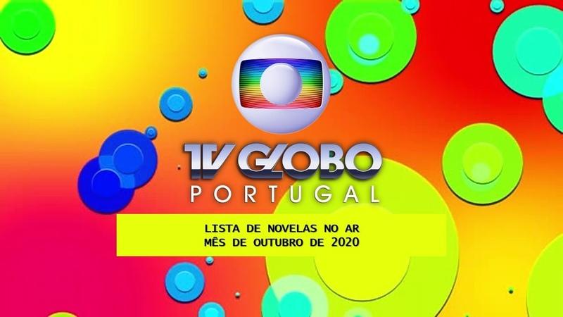 LISTAGEM NOVELAS ATUAIS OUTUBRO 2020 TV GLOBO PORTUGAL