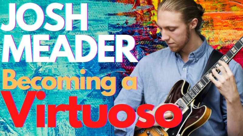 How to Become a Virtuoso Guitarist Josh Meader Tells It All