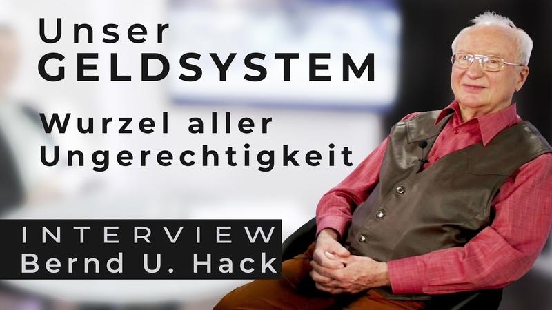 Das aktuelle Geldsystem Wurzel aller Ungerechtigkeit Interview mit Bernd Udo Hack