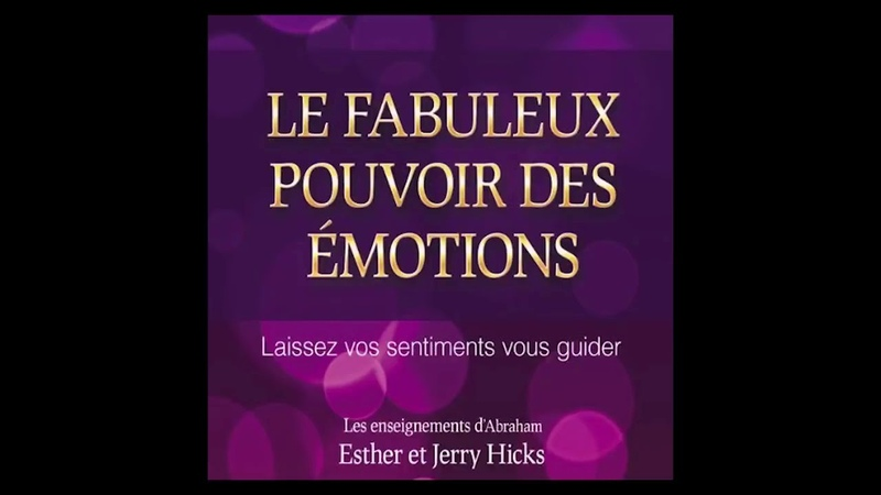 Le fabuleux pouvoir des emotions Esther et Jerry Hicks