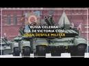 Rusia celebra Día de la Victoria con gran desfile militar