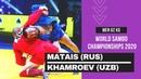 MATAIS RUS vs KHAMROEV UZB. Men 62 kg. World SAMBO Championships 2020