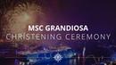MSC Grandiosa - Christening Ceremony